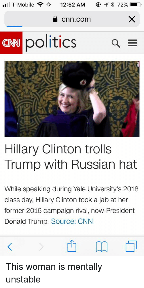 cnn.com, Donald Trump, and Hillary Clinton: T-Mobile  %  12:52 AM  72%-  a cnn.com  CNN  politics  Hillary Clinton trolls  Trump with Russian hat  While speaking during Yale University's 2018  class day, Hillary Clinton took a jab at her  former 2016 campaign rival, now-President  Donald Trump. Source: CNN