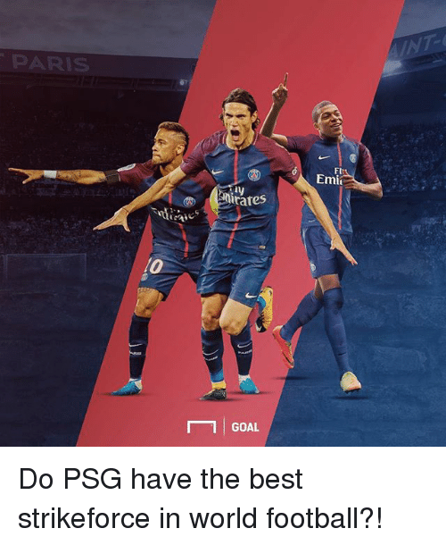 Football, Memes, and Best: T-  PARIS  Flr  Emi  ly  nirates  1 GOAL Do PSG have the best strikeforce in world football?!