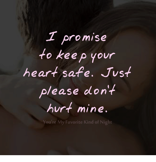 T Promise To Keep Your Heart Safe Just Please Dont Hurt Mine Youre