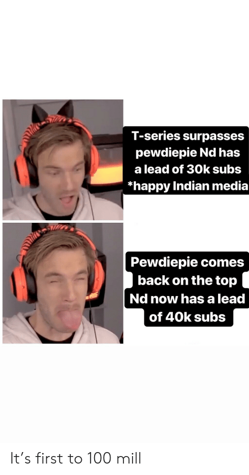 Anaconda, Happy, and Indian: T-series surpasses  pewdiepie Nd has  a lead of 30k subs  *happy Indian media  Pewdiepie comes  back on the top  Nd now has a lead  of 40k subs It's first to 100 mill