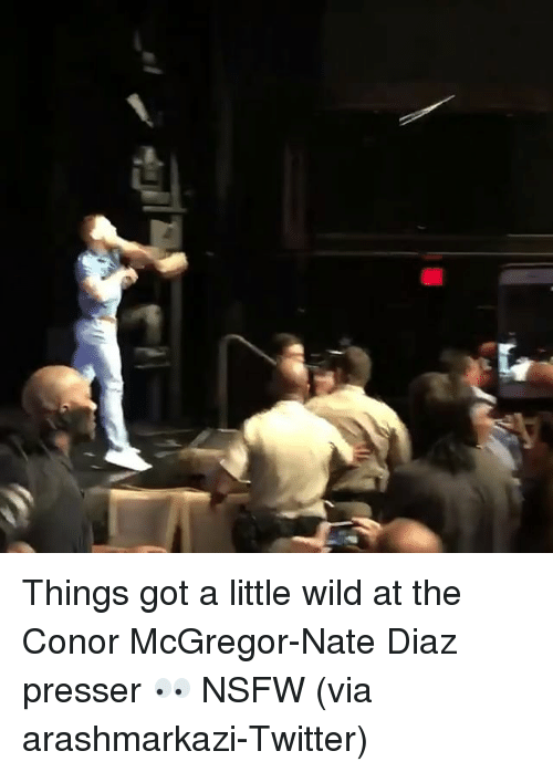 Conor McGregor, Nsfw, and Sports: T Things got a little wild at the Conor McGregor-Nate Diaz presser 👀 NSFW (via arashmarkazi-Twitter)