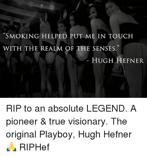 "Hugh Hefner, True, and Weed: T1  WITH THE REALM OF THE SENSES.""  HUGH HEFNER RIP to an absolute LEGEND. A pioneer & true visionary. The original Playboy, Hugh Hefner 🙏 RIPHef"