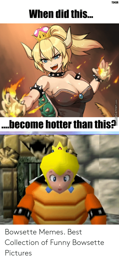 T343R When Did This Become Hotter Than This! Bowsette Memes