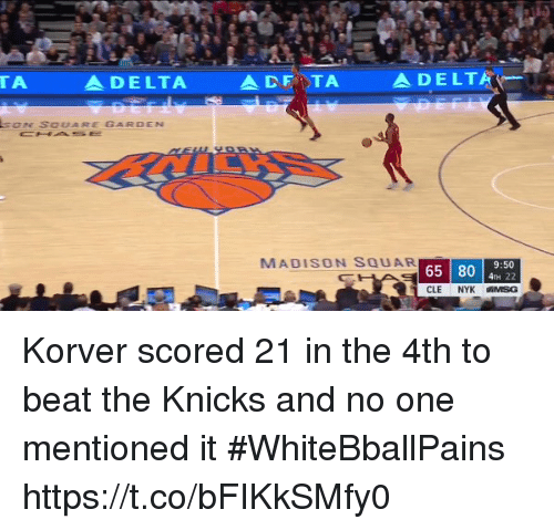 Basketball, New York Knicks, and White People: TA  ADELTA  A DELT  SON SOUARE GARDEN  MADISON S65 80 45. 30  9:50 Korver scored 21 in the 4th to beat the Knicks and no one mentioned it #WhiteBballPains https://t.co/bFIKkSMfy0