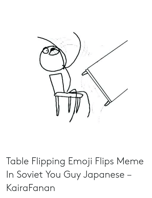 Incredible Table Flipping Emoji Flips Meme In Soviet You Guy Japanese Home Interior And Landscaping Synyenasavecom