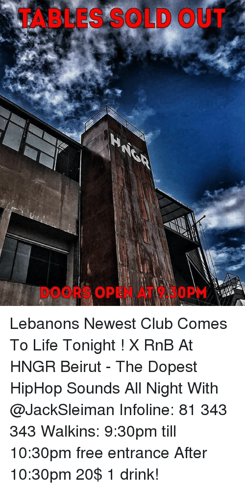 Club Life and Memes TABLES SOLD OUT DOORS OPEN AT 9.30PM Lebanons & TABLES SOLD OUT DOORS OPEN AT 930PM Lebanons Newest Club Comes to ...