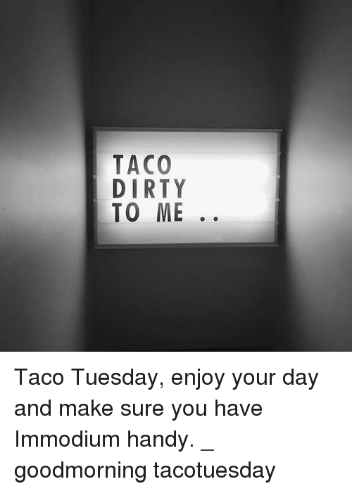 taco dirty to me ye otm cr a10 tdt taco 12227390 taco dirty to me ye otm cr a10 tdt taco tuesday enjoy your day and