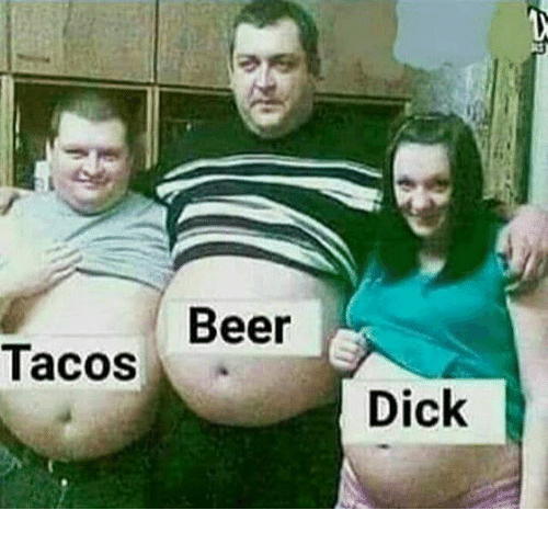 Beer, Dank, and Dick: Tacos  Beer  E  Dick