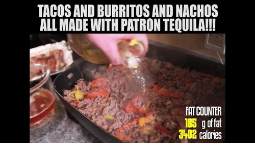 tacosandburritosand nachos all made with patrontequila fat