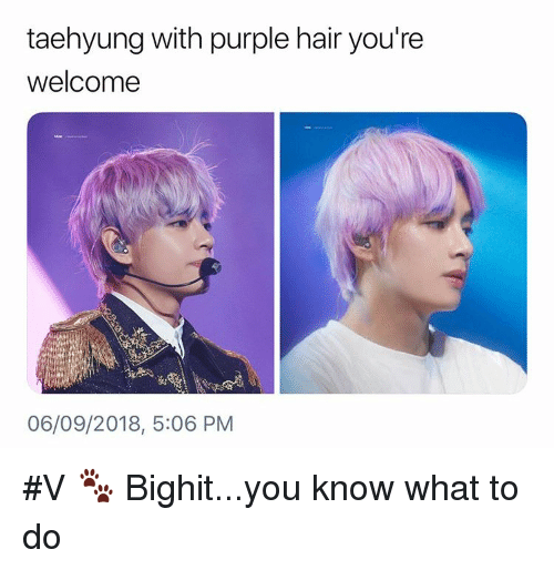 Hair, Purple, and You: taehyung with purple hair you're  welcome  06/09/2018, 5:06 PM #V 🐾 Bighit...you know what to do