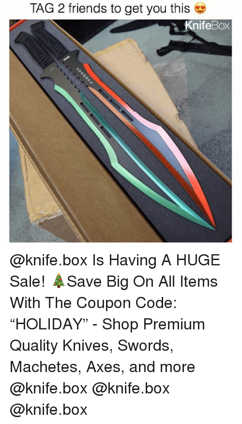 "Friends, Memes, and 🤖: TAG 2 friends to get you this  nifeBox @knife.box Is Having A HUGE Sale! 🎄Save Big On All Items With The Coupon Code: ""HOLIDAY"" - Shop Premium Quality Knives, Swords, Machetes, Axes, and more @knife.box @knife.box @knife.box"