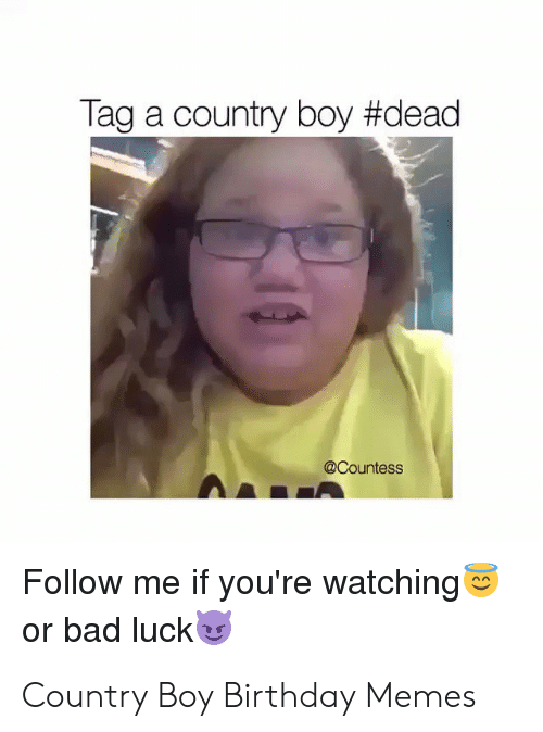 Tag a Country Boy #Dead Follow Me if You're Watching or Bad Luck