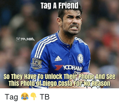 Diego Costa, Memes, and 🤖: Tag A Frien  So They Have To unlock Therphone and see  This Photo ol Diego costa FOPMoReason Tag 😂👇 TB