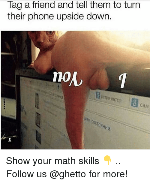 Ghetto, Memes, and Phone: Tag a friend and tell them to turn  their phone upside down.  no  PATPO WHTE  caH Show your math skills 👇 .. Follow us @ghetto for more!