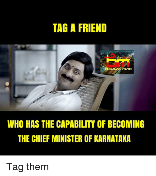 tag a friend luromemes who has the capability of becoming 20579355 ✅ 25 best memes about karnataka karnataka memes