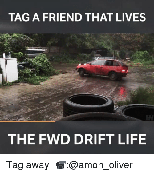 Memes, 🤖, and Friend: TAG A FRIEND THAT LIVES  THE FWD DRIFT LIFE Tag away! 📹:@amon_oliver