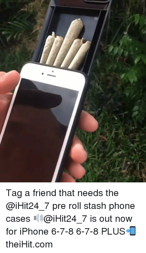 Iphone, Memes, and Phone: Tag a friend that needs the @iHit24_7 pre roll stash phone cases 🔊@iHit24_7 is out now for iPhone 6-7-8 6-7-8 PLUS📲theiHit.com