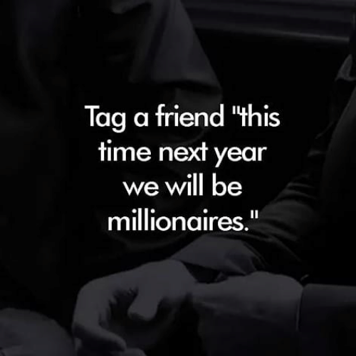 """Memes, 🤖, and Next: Tag a friend """"this  fime next year  we will be  millionaires."""