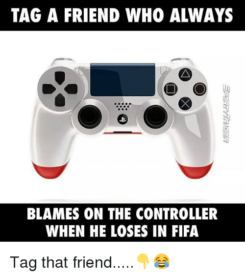 Fifa, Memes, and 🤖: TAG A FRIEND WHO ALWAYS  BLAMES ON THE CONTROLLER  WHEN HE LOSES IN FIFA Tag that friend.....👇😂