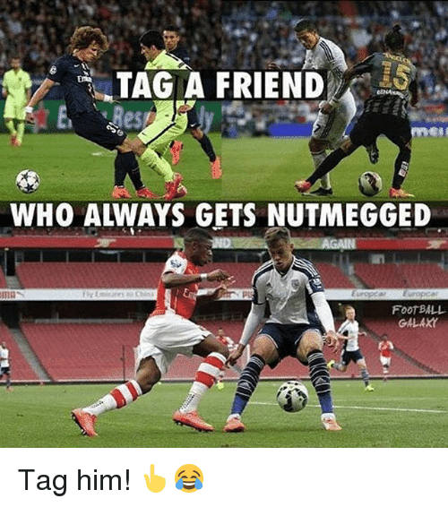 Memes, 🤖, and Foot: TAG A FRIEND  WHO ALWAYS GETS NUTMEGGED  FOOT BALL  GALAX Tag him! 👆😂