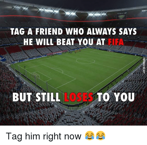 Memes, 🤖, and Galaxy: TAG A FRIEND WHO ALWAYS SAYS  HE WILL BEAT YOU AT  BUT STILL  TO YOU  LE GALAXY Tag him right now 😂😂