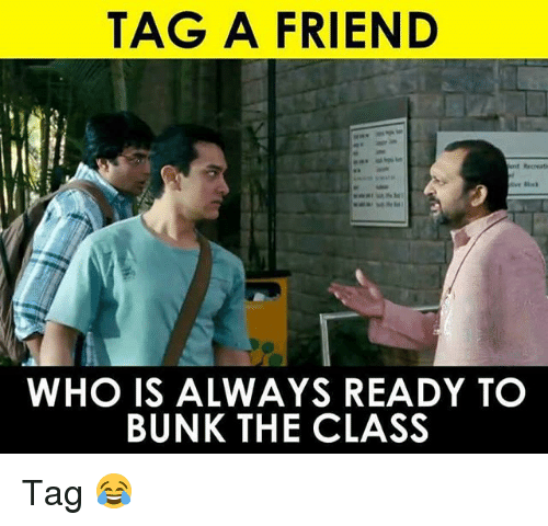 Memes, 🤖, and Class: TAG A FRIEND  WHO IS ALWAYS READY TO  BUNK THE CLASS Tag 😂
