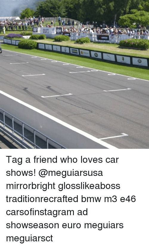 Bmw, Memes, and Euro: Tag a friend who loves car shows! @meguiarsusa mirrorbright glosslikeaboss traditionrecrafted bmw m3 e46 carsofinstagram ad showseason euro meguiars meguiarsct