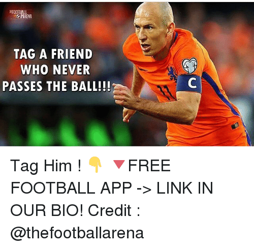 Football, Memes, and Link: TAG A FRIEND  WHO NEVER  PASSES THE BALL!!! Tag Him ! 👇 🔻FREE FOOTBALL APP -> LINK IN OUR BIO! Credit : @thefootballarena