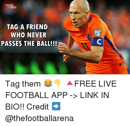 Football, Memes, and Link: TAG A FRIEND  WHO NEVER  PASSES THE BALL!!! Tag them 😂👇 🔺FREE LIVE FOOTBALL APP -> LINK IN BIO!! Credit ➡️ @thefootballarena