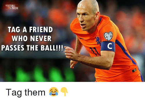 Memes, Never, and 🤖: TAG A FRIEND  WHO NEVER  PASSES THE BALL!!! Tag them 😂👇