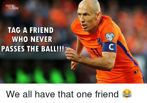Memes, Never, and 🤖: TAG A FRIEND  WHO NEVER  PASSES THE BALL!!! We all have that one friend 😂
