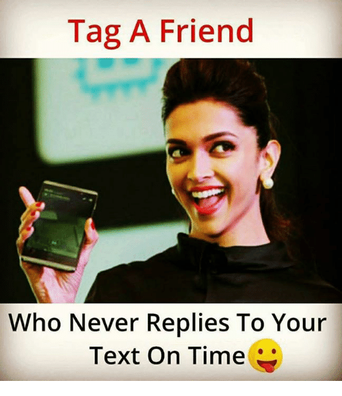Memes, Text, and Time: Tag A Friend  Who Never Replies To Your  Text On Time