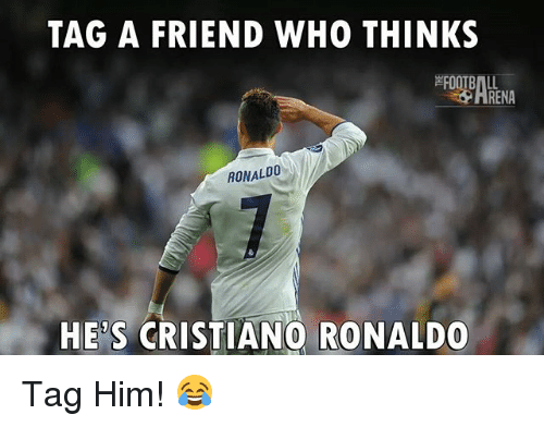 Cristiano Ronaldo, Memes, and Ronaldo: TAG A FRIEND WHO THINKS  RENA  RONALDO  HE'S CRISTIANO RONALDO Tag Him! 😂