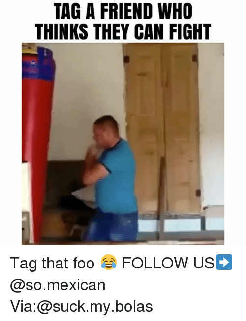 Memes, Mexican, and Fight: TAG A FRIEND WHO  THINKS THEY CAN FIGHT Tag that foo 😂 FOLLOW US➡️ @so.mexican Via:@suck.my.bolas