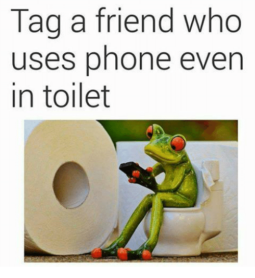 Memes, Phone, and 🤖: Tag a friend who  uses phone even  in toilet