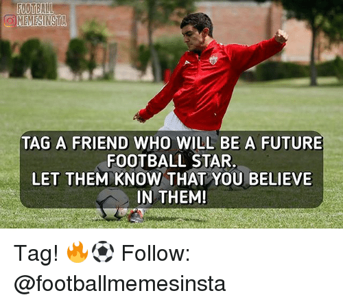 Football, Future, and Memes: TAG A FRIEND WHO WILL BE A FUTURE  FOOTBALL STAR.  LET THEM KNOW THAT YOU BELIEVE  IN THEM!  IN Tag! 🔥⚽️ Follow: @footballmemesinsta