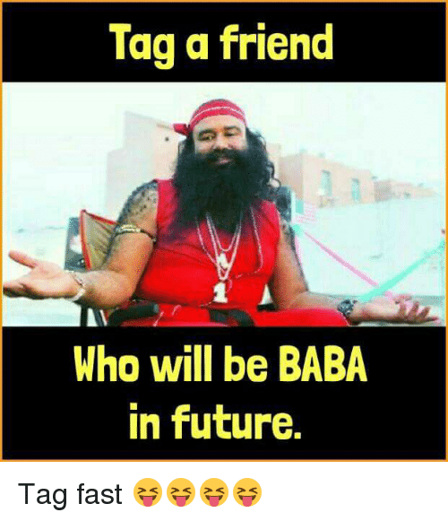 Future, Memes, and Baba: Tag a friend  Who will be BABA  in future, Tag fast 😝😝😝😝