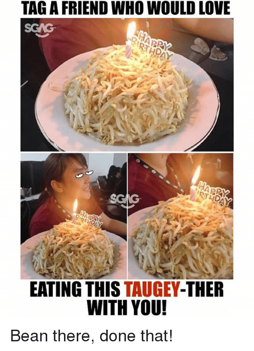 Love, Memes, and 🤖: TAG A FRIEND WHO WOULD LOVE  HD  SGAG  EATING THIS TAUGEY-THER  WITH YOU! Bean there, done that!