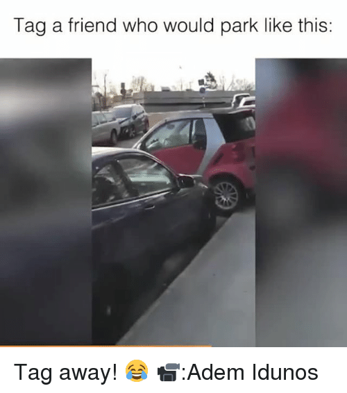 Memes, 🤖, and Who: Tag a friend who would park like this: Tag away! 😂 📹:Adem Idunos