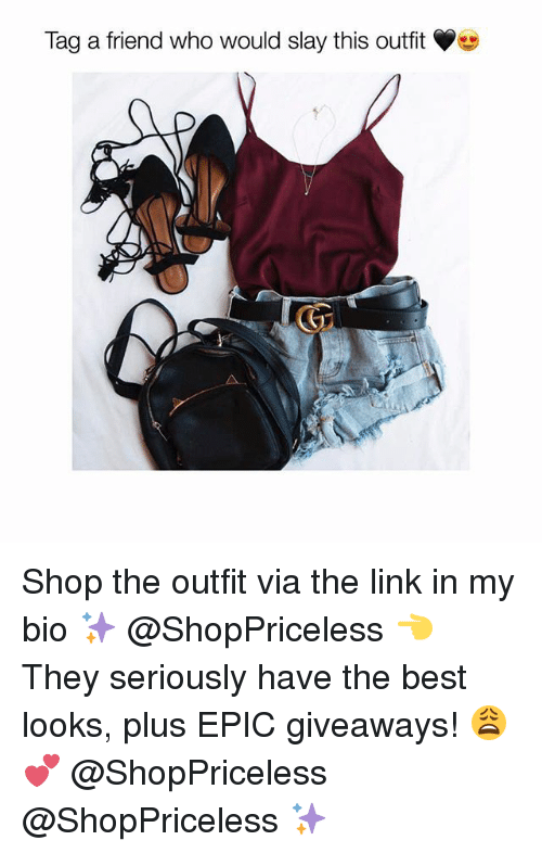 Best, Link, and Girl Memes: Tag a friend who would slay this outfit Shop the outfit via the link in my bio ✨ @ShopPriceless 👈 They seriously have the best looks, plus EPIC giveaways! 😩💕 @ShopPriceless @ShopPriceless ✨