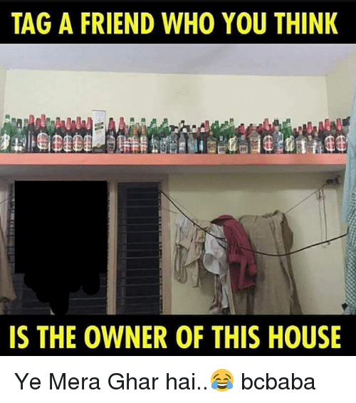 Memes, House, and 🤖: TAG A FRIEND WHO YOU THINK  IS THE OWNER OF THIS HOUSE Ye Mera Ghar hai..😂 bcbaba