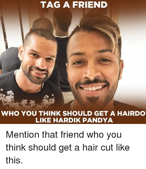 Memes, Hair, and 🤖: TAG A FRIEND  WHO YOU THINK SHOULD GET A HAIRDO  LIKE HARDIK PANDYA Mention that friend who you think should get a hair cut like this.