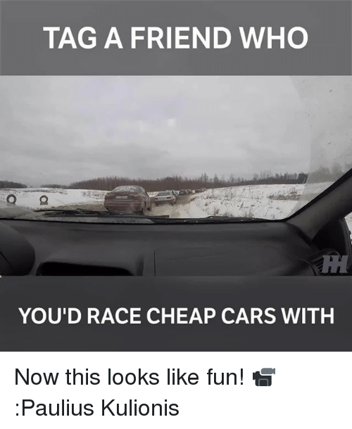 Cars, Memes, and Race: TAG A FRIEND WHO  YOU'D RACE CHEAP CARS WITH Now this looks like fun! 📹:Paulius Kulionis