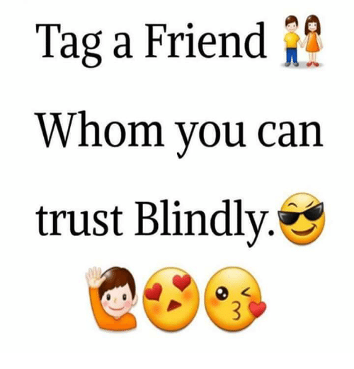 Tag A Friend Whom You Can Trust Blindly Meme On Me Me