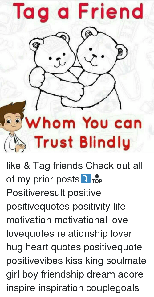 Tag A Friend Whom You Can Trust Blindly Like Tag Friends Check Out