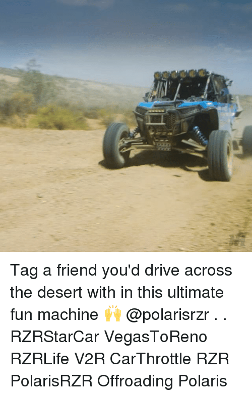 Tag A Friend Youd Drive Across The Desert With In This Ultimate Fun
