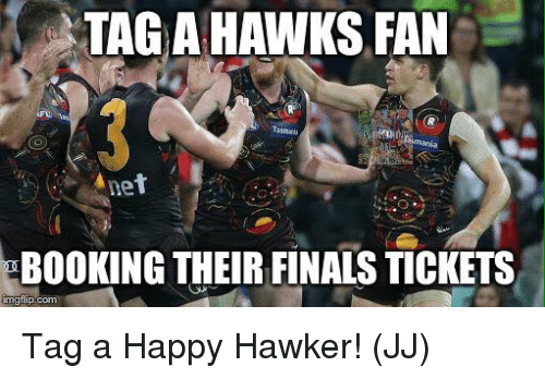 Finals, Memes, and Booking: TAG A HAWKS FAN  3 1  net  BOOKING THEIR FINALS TICKETS  mgfilip.com Tag a Happy Hawker!   (JJ)