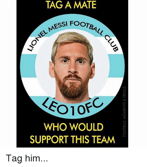 Memes, 🤖, and Who: TAG A MATE  ESSI FOOTEB  ESSl FOOTa  LEO1O  od  OFC  WHO WOULD  SUPPORT THIS TEAM Tag him...