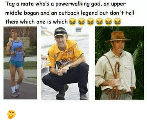 God, Memes, and Outback: Tag a mate who's a powerwalking god, an upper  middle bogan and an outback legend but don't tell  them which one is which 🤔