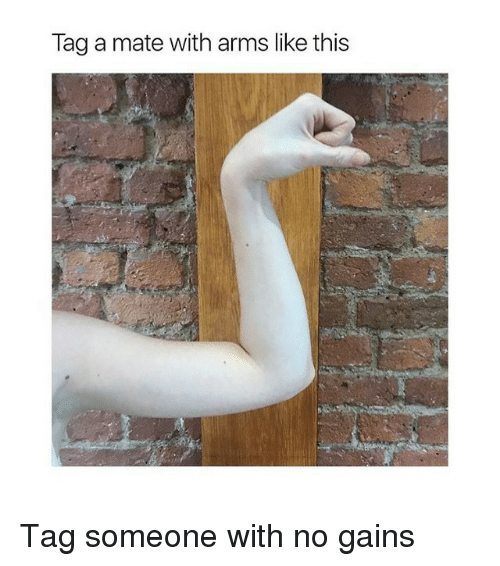 Tag Someone, Arms, and This: Tag a mate with arms like this Tag someone with no gains